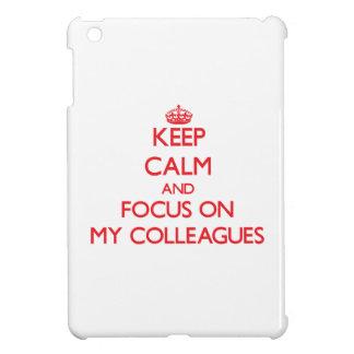 Keep Calm and focus on My Colleagues iPad Mini Case