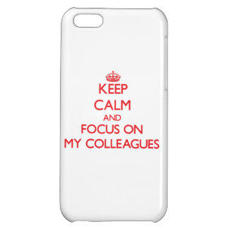 Keep Calm and focus on My Colleagues iPhone 5C Cases