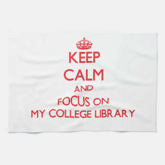 Keep Calm and focus on My College Library Hand Towels