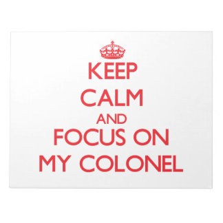 Keep Calm and focus on My Colonel Scratch Pad