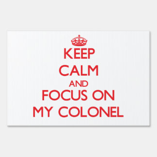 Keep Calm and focus on My Colonel Yard Sign