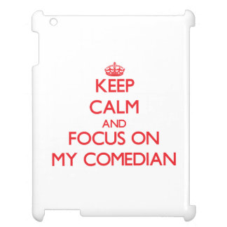 Keep Calm and focus on My Comedian iPad Covers