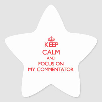 Keep Calm and focus on My Commentator Sticker