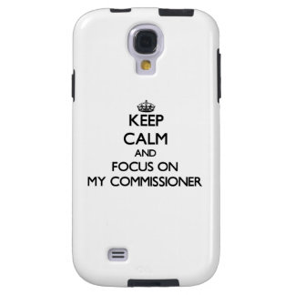 Keep Calm and focus on My Commissioner Galaxy S4 Case