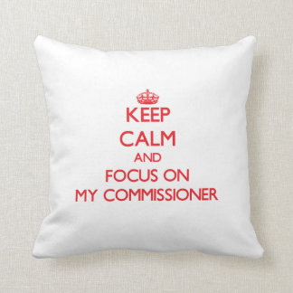 Keep Calm and focus on My Commissioner Pillow