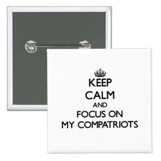 Keep Calm and focus on My Compatriots Button