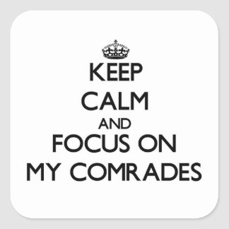 Keep Calm and focus on My Comrades Square Stickers