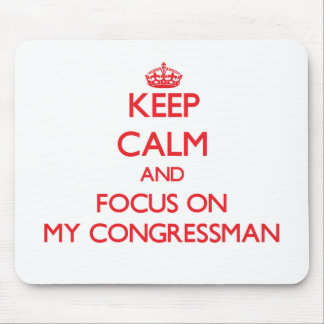 Keep Calm and focus on My Congressman Mouse Pad