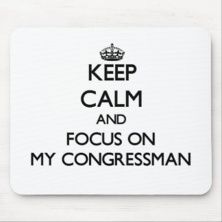 Keep Calm and focus on My Congressman Mouse Pads