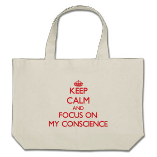 Keep Calm and focus on My Conscience Canvas Bags