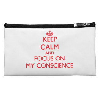 Keep Calm and focus on My Conscience Cosmetic Bags
