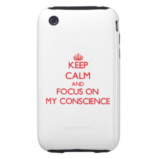 Keep Calm and focus on My Conscience Tough iPhone 3 Case