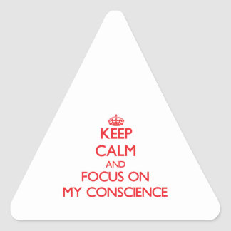 Keep Calm and focus on My Conscience Triangle Sticker