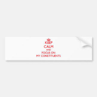 Keep Calm and focus on My Constituents Bumper Stickers