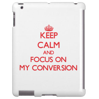 Keep Calm and focus on My Conversion