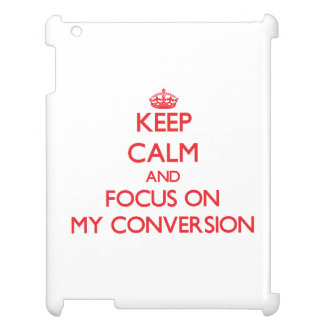 Keep Calm and focus on My Conversion iPad Covers