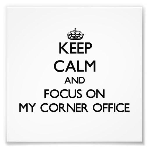 Keep Calm and focus on My Corner Office Art Photo