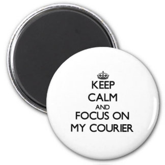 Keep Calm and focus on My Courier 2 Inch Round Magnet