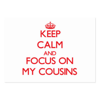 Keep Calm and focus on My Cousins Business Card Template