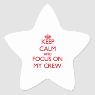 Keep Calm and focus on My Crew Star Sticker