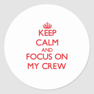 Keep Calm and focus on My Crew Classic Round Sticker
