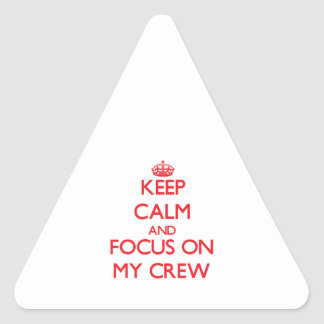 Keep Calm and focus on My Crew Triangle Sticker