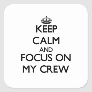 Keep Calm and focus on My Crew Square Sticker