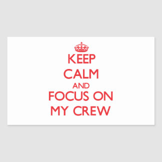 Keep Calm and focus on My Crew Rectangular Sticker
