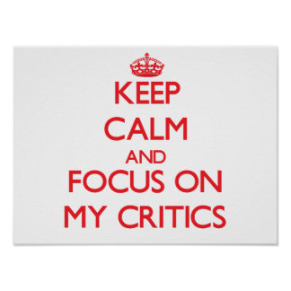 Keep Calm and focus on My Critics Poster