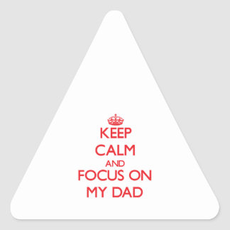 Keep Calm and focus on My Dad Triangle Sticker