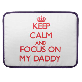 Keep Calm and focus on My Daddy MacBook Pro Sleeves