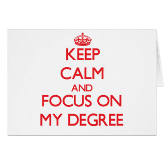 Keep Calm and focus on My Degree Cards