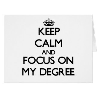 Keep Calm and focus on My Degree Greeting Cards