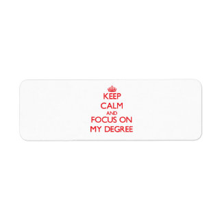 Keep Calm and focus on My Degree Return Address Label