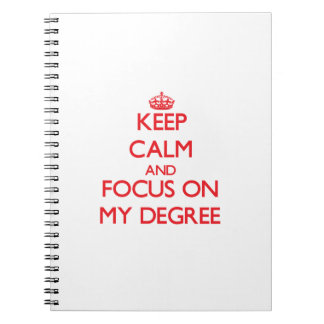 Keep Calm and focus on My Degree Notebooks