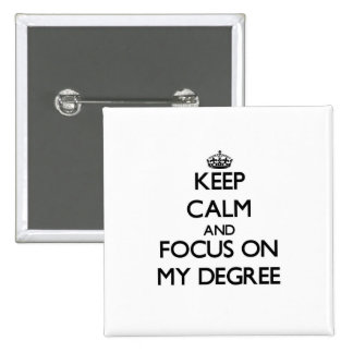 Keep Calm and focus on My Degree Pins