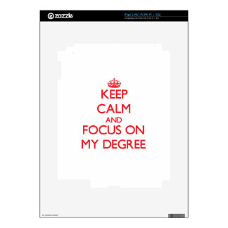 Keep Calm and focus on My Degree Skins For iPad 2