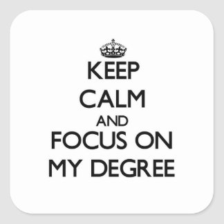 Keep Calm and focus on My Degree Square Sticker