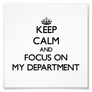 Keep Calm and focus on My Department Photograph