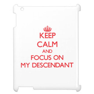 Keep Calm and focus on My Descendant Cover For The iPad