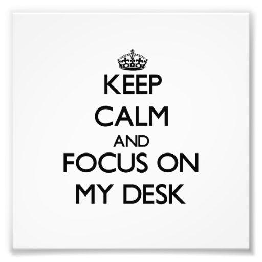 Keep Calm and focus on My Desk Photo Art