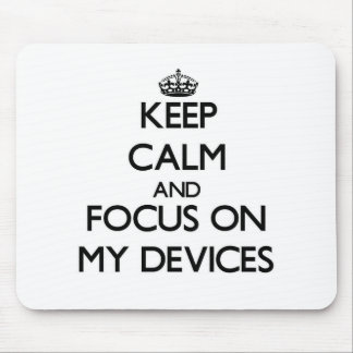 Keep Calm and focus on My Devices Mouse Pads