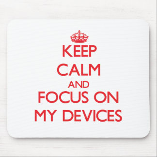 Keep Calm and focus on My Devices Mousepads