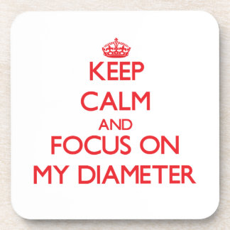 Keep Calm and focus on My Diameter Coaster