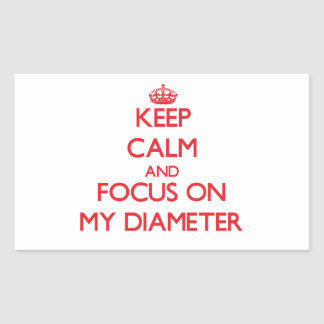 Keep Calm and focus on My Diameter Rectangular Stickers