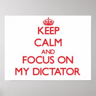 Keep Calm and focus on My Dictator Print