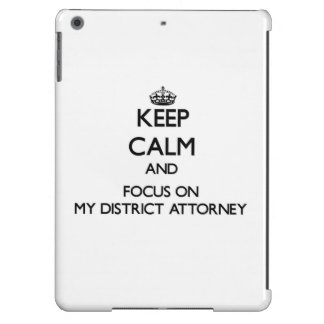 Keep Calm and focus on My District Attorney iPad Air Covers