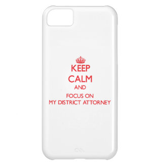 Keep Calm and focus on My District Attorney iPhone 5C Cases