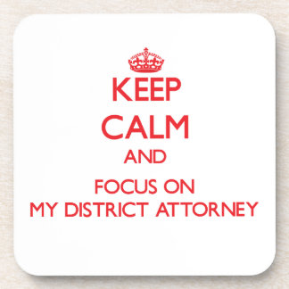 Keep Calm and focus on My District Attorney Drink Coaster