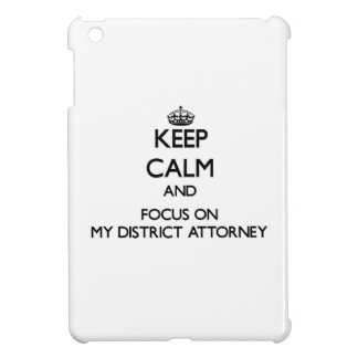 Keep Calm and focus on My District Attorney iPad Mini Case